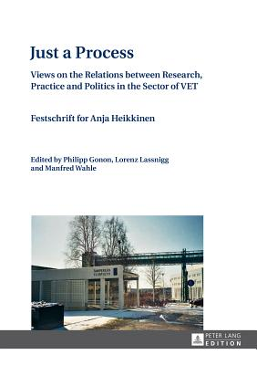 Just a Process: Views on the Relations Between Research, Practice and Politics in the Sector of Vet- Festschrift for Anja Heikkinen- E Cover Image