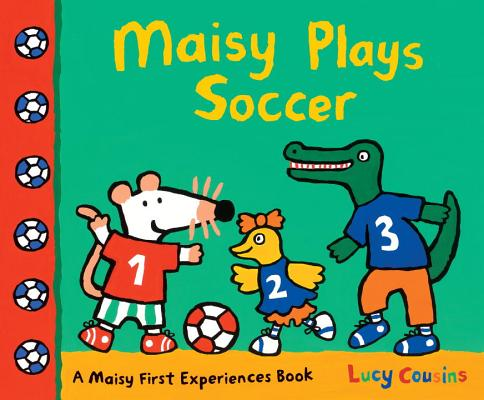 Maisy Plays Soccer: A Maisy First Experiences Book Cover Image