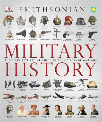 Military History: The Definitive Visual Guide to the Objects of Warfare Cover Image