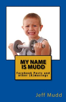 My Name is Mudd: Facebook Posts and other (A)musings Cover Image