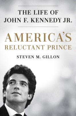America's Reluctant Prince: The Life of John F. Kennedy Jr. Cover Image