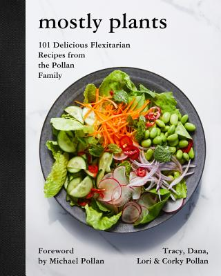 Mostly Plants: 101 Delicious Flexitarian Recipes from the Pollan Family Cover Image