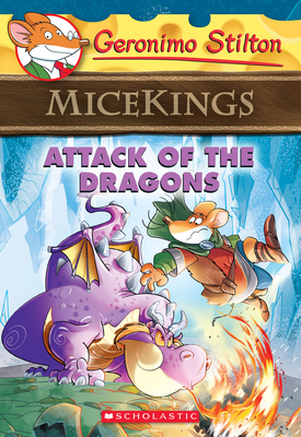 Attack of the Dragons (Geronimo Stilton Micekings #1): Geronimo Stilton Micekings #1 Cover Image