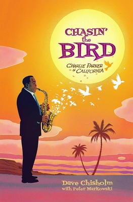 Chasing the Bird: Charlie Parker in California Cover Image
