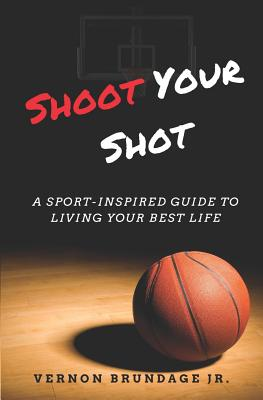 Shoot Your Shot: A Sport-Inspired Guide To Living Your Best Life Cover Image