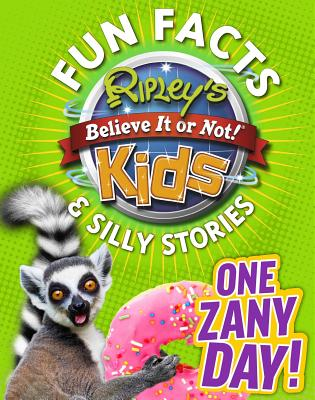 Ripley's Fun Facts & Silly Stories: ONE ZANY DAY! Cover Image