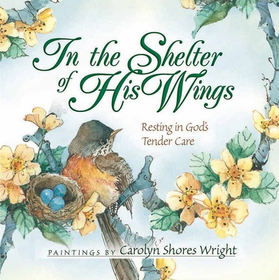 In the Shelter of His Wings: Resting in God's Tender Care Cover Image
