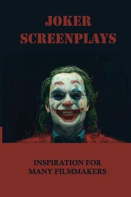 Joker Screenplays: Inspiration For Many Filmmakers: Joker Complete Screenplays Cover Image