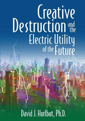 Creative Destruction and the Electric Utility of the Future Cover Image