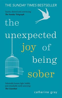 The Unexpected Joy of Being Sober: Discovering a happy, healthy, wealthy alcohol-free life Cover Image