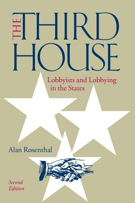 The Third House: Lobbyists and Lobbying in the States, 2nd Edition Cover Image