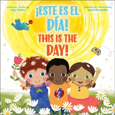 This is the Day! Este es el dia! by Amy Parker