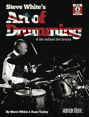 Steve White's Art of Drumming: A Life Behind the Drums: A Life Behind the Drums Cover Image