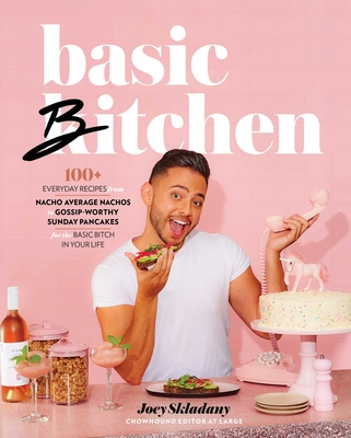 Basic Bitchen: 100+ Everyday Recipes—from Nacho Average Nachos to Gossip-Worthy Sunday Pancakes—for the Basic Bitch in Your Life Cover Image
