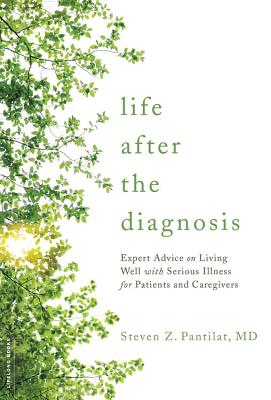 Life after the Diagnosis: Expert Advice on Living Well with Serious Illness for Patients and Caregivers Cover Image
