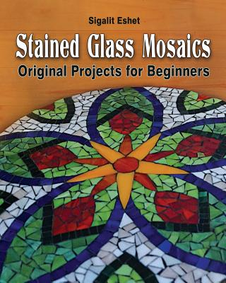 Stained Glass Mosaics: Original Projects for Beginners (Art and Crafts #7) Cover Image