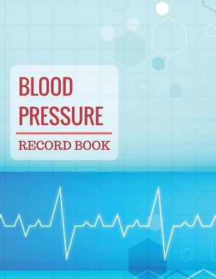 Blood Pressure Record Book: Blood Pressure Log Book with Blood Pressure Chart for Daily Personal Record and your health Monitor Tracking Numbers o Cover Image