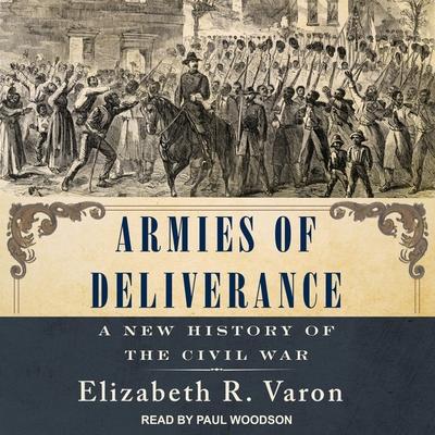 Armies of Deliverance Lib/E: A New History of the Civil War Cover Image