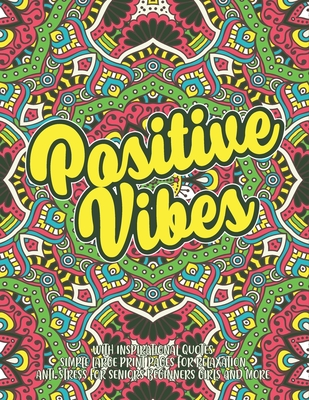 Positive Vibes With Inspirational Quotes Simple Large Print Pages For Relaxation Anti-Stress For Seniors Beginners Girls and More: Simple Large Print Cover Image