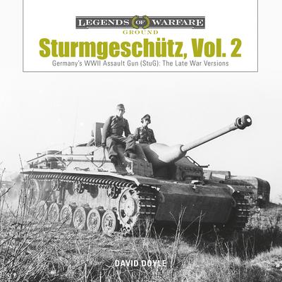 Sturmgeschütz: Germany's WWII Assault Gun (Stug), Vol.2: The Late War Versions (Legends of Warfare: Ground #5) Cover Image