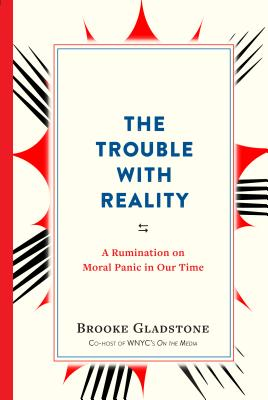 The Trouble with Reality by Brooke Gladstone