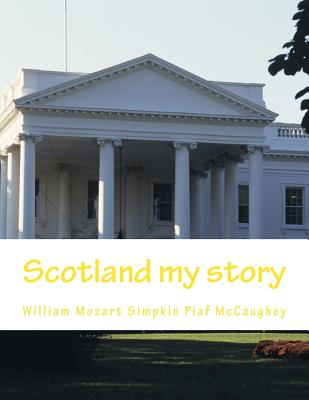 Scotland my story: my memoirs (My Life #13) Cover Image