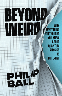 Beyond Weird : Why Everything You Thought You Knew about Quantum Physics Is Different Cover Image