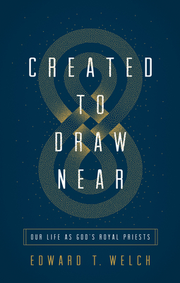 Created to Draw Near: Our Life as God's Royal Priests Cover Image
