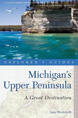 Explorer's Guide Michigan's Upper Peninsula: A Great Destination Cover Image