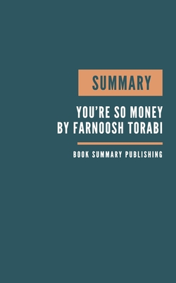 Summary: You're So Money Book Summary - Key Lessons From Torabi's Book - Book Summary. Cover Image