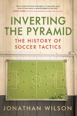 Inverting The Pyramid History Of Soccer Tactics Paperback