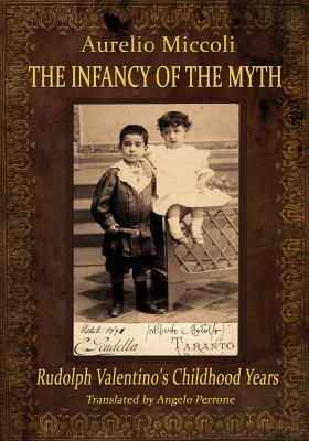 The Infancy of the Myth - Rudolph's Valentino Childhood Years Cover Image