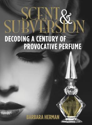 Scent & Subversion: Decoding a Century of Provocative Perfume Cover Image