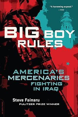 Big Boy Rules: America's Mercenaries Fighting in Iraq Cover Image