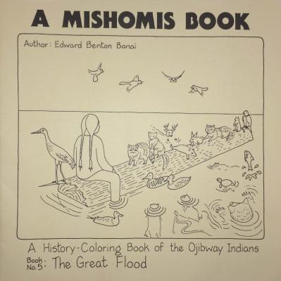 A Mishomis Book, A History-Coloring Book of the Ojibway Indians: Book 5: The Great Flood (Posthumanities) Cover Image