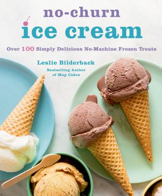 No-Churn Ice Cream: Over 100 Simply Delicious No-Machine Frozen Treats Cover Image