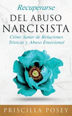 Recuperarse Del Abuso Narcisista: Cómo Sanar de Relaciones Tóxicas y Abuso Emocional (En Español/Spanish Version) (Spanish Edition) Cover Image