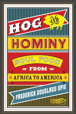 Hog and Hominy: Soul Food from Africa to America (Arts and Traditions of the Table: Perspectives on Culinary H) Cover Image