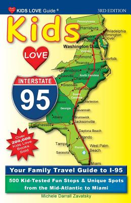 Kids Love I-95, 3rd Edition: Your Family Travel Guide to I-95. 500 Kid-Tested Fun Stops & Unique Spots from the Mid-Atlantic to Miami (Kids Love Travel Guides) Cover Image