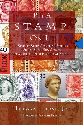 Put A Stamp On It!: Seventy-Seven Sparkling Stories Showcasing How Stamps Have Intercepted Historical Events Cover Image