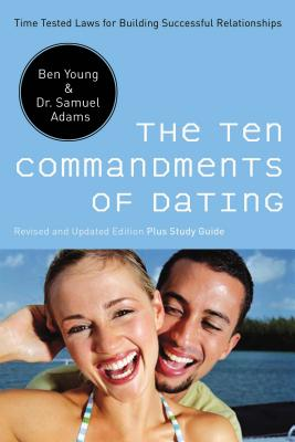 The Ten Commandments of Dating: Time-Tested Laws for Building Successful Relationships Cover Image