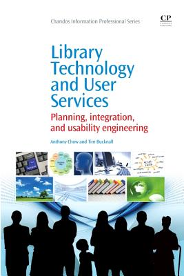 Library Technology and User Services: Planning, Integration, and Usability Engineering (Chandos Information Professional) Cover Image