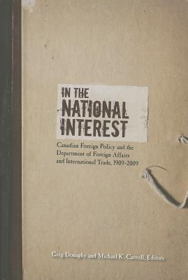 In the National Interest: Canadian Foreign Policy and the Department of Foreign Affairs and International Trade, 1909-2009 Cover Image