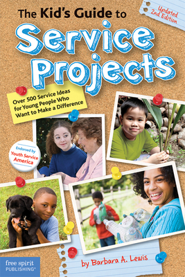 The Kid's Guide to Service Projects: Over 500 Service Ideas for Young People Who Want to Make a Difference Cover Image