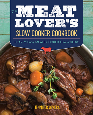 The Meat Loverâ (Tm)S Slow Cooker Cookbook: Hearty, Easy Meals Cooked Low and Slow Cover Image