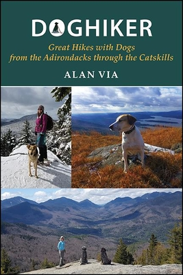 Doghiker: Great Hikes with Dogs from the Adirondacks Through the Catskills (Excelsior Editions) Cover Image