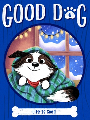 Life Is Good (Good Dog #6) Cover Image