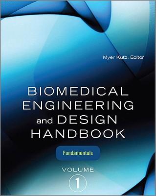 Biomedical Engineering and Design Handbook, Volume 1: Volume I: Biomedical Engineering Fundamentals Cover Image