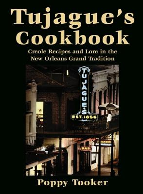 Tujague's Cookbook: Creole Recipes and Lore in the New Orleans Grand Tradition Cover Image