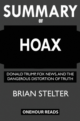 SUMMARY Of Hoax: Donald Trump, Fox News, and the Dangerous Distortion of Truth Cover Image